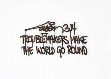 Troublemakers Make The World Go Round