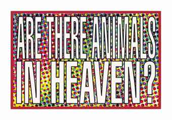 Barbara Kruger-Are there animals in heaven?-2011