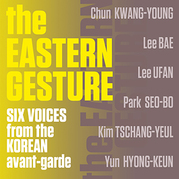 The Eastern Gesture. Five Voices from the Korean Avant-garde