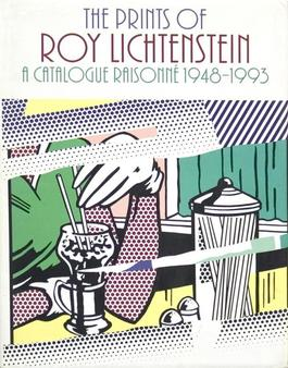 The Prints of Roy Lichtenstein: a Catalogue Raisonne 1948-1993