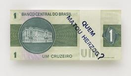 Insercoes em circuitos ideologicos 2: Projeto cedula (Quem matou Herzog?) [Insertions in Ideological Circuits - 2: Banknote Project (Who killed Herzog?)]