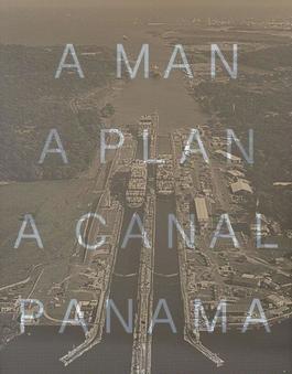 A Man A Plan A Canal Panama (Panama Canal)