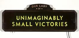 Our Lady of Unimaginably Small Victories (lighted sign)