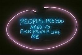 People like you need to fuck people like me...