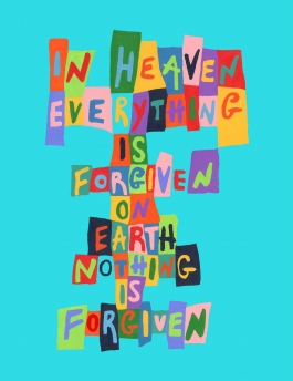 In Heaven Everything is Forgiven...On Earth Nothing is Forgiven