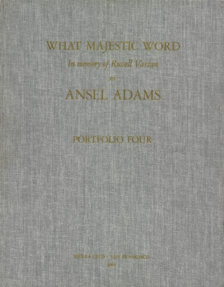 Ansel Adams-Portfolio Four: What Majestic Word In Memory Of Russell Varian (San Francisco: Sierra Club, 1963)-1963