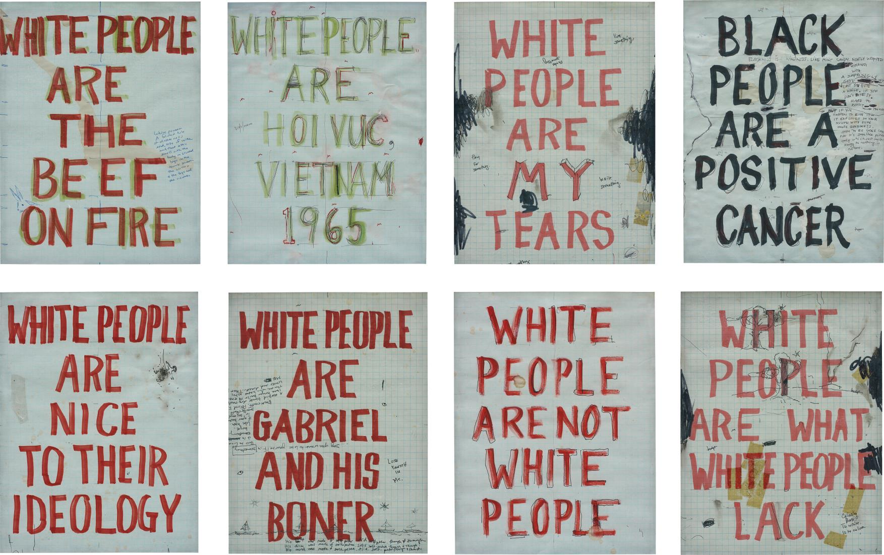 William Pope.L-Eight Works: (I) White People Are The Beef Of The Fire; (Ii) White People Are Hoi Vuc Vietnam 1965; (Iii) White People Are My Tears; (Iv) Black People Are A Positive Cancer; (V) White People Are Nice To Their Ideology; (Vi) White People Are Gabriel And His Boner; (Vii) White People Are Not White People; (Viii) White People Are What White People Lack-2001