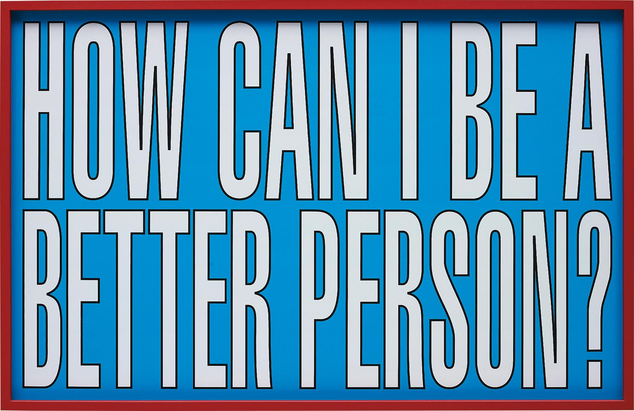 Barbara Kruger-Untitled (How Can I Be A Better Person)-2011