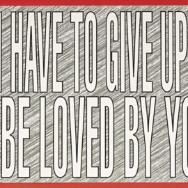 Barbara Kruger-Untitled (Do I Have To Give Up Me To Be Loved By You?)-2011