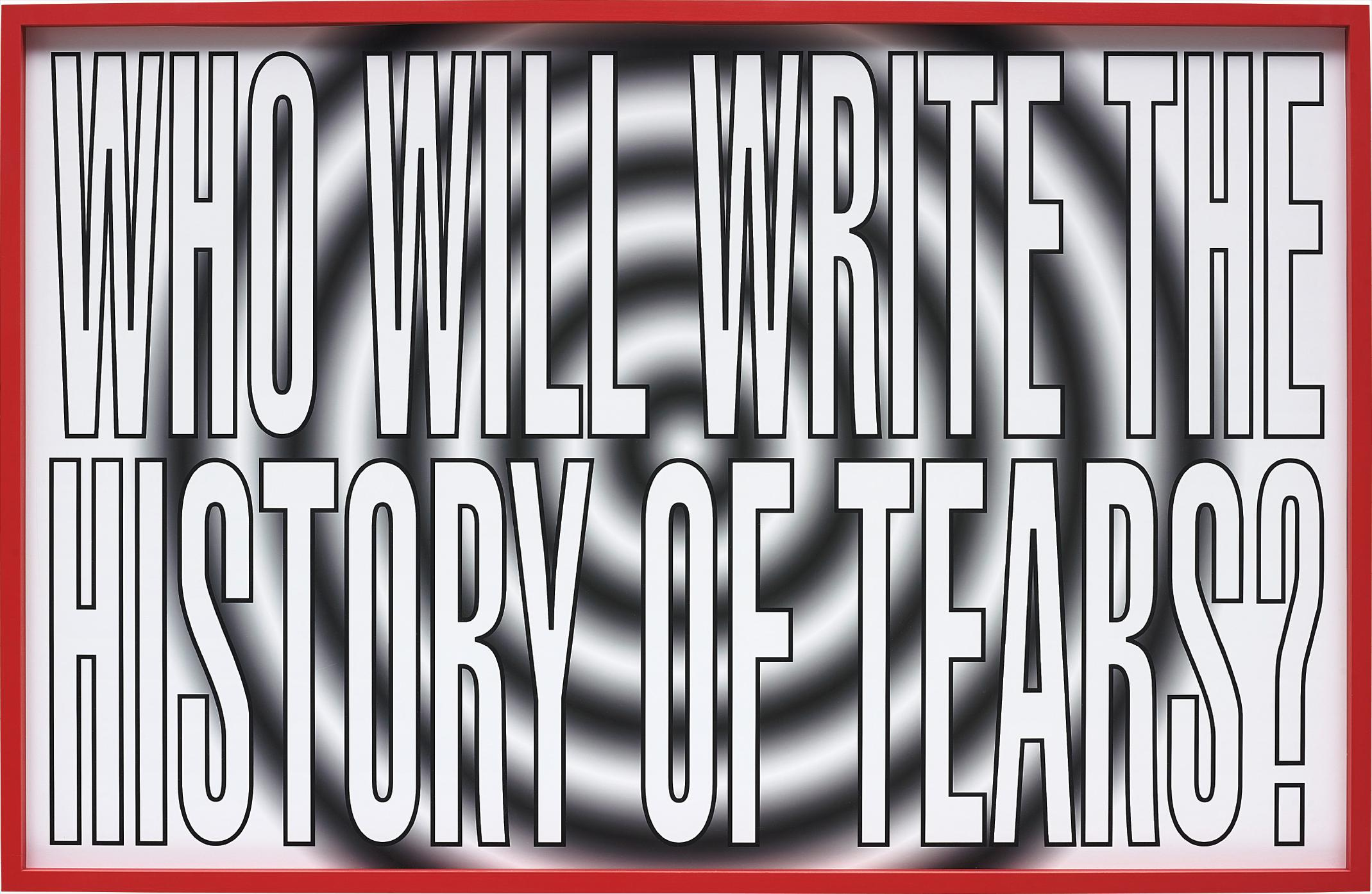 Barbara Kruger-Who Will Write The History Of Tears?-2011