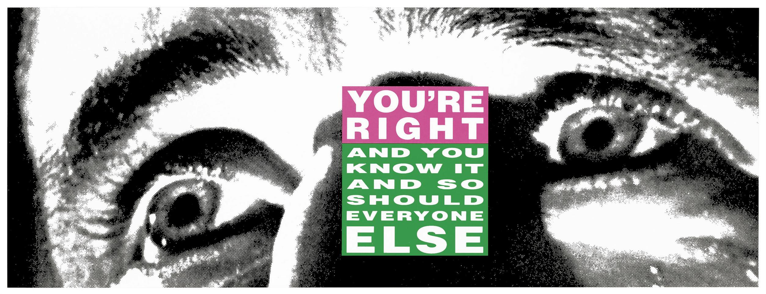 Barbara Kruger-Youre Right (And You Know It And So Should Everyone Else)-2010