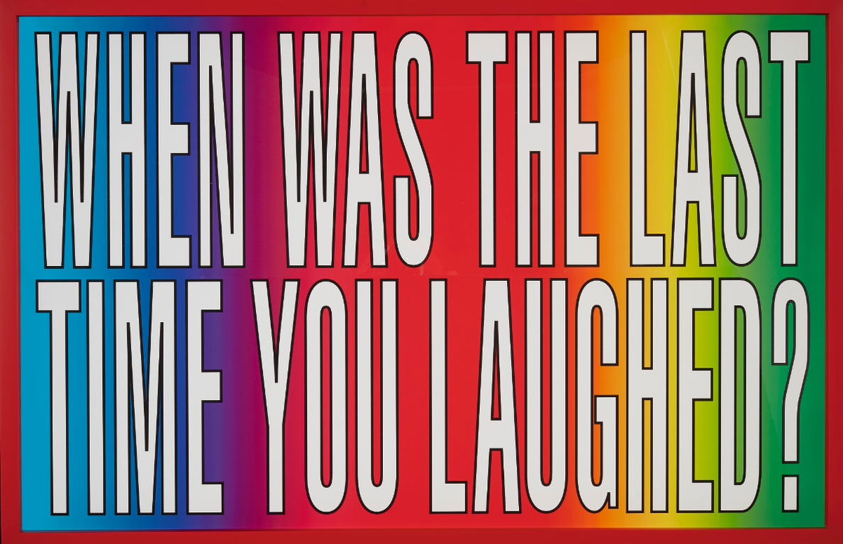 Barbara Kruger-Untitled (When Was The Last Time You Laughed?)-2011