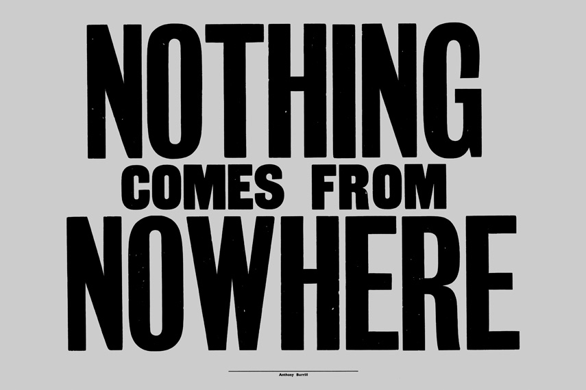 Anthony Burrill - Nothing comes from nowhere, 2015