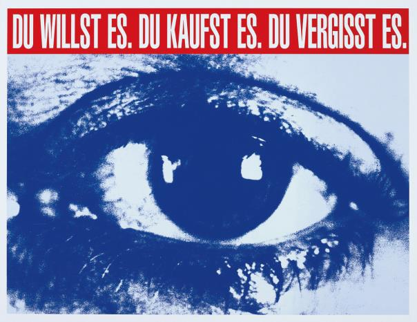 Barbara Kruger-Du Willst Es. Du Kaufst Es. Du Vergisst Es. (You Want It. You Buy It. You Forget It.)-2013