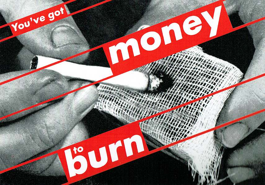 Barbara Kruger untitled museum - You've Got Money to Burn,1987 untitled american - image via nathandowningimagelab.wordpress.com