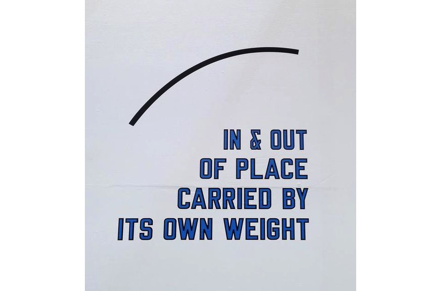 Lawrence Weiner - In & Out Of Place Carried By Its Own Weight