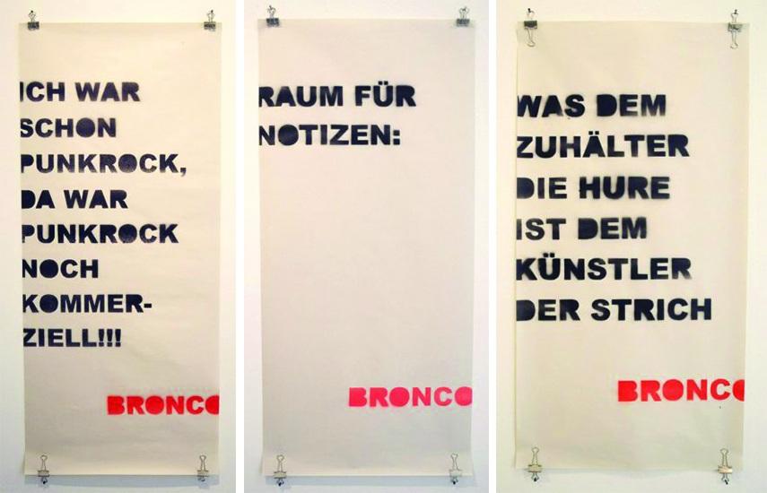 Left - Bronco - Ich War Schon Punkrock, 2012 - Middle - Bronco - Raum für Notizen, 2012 - Right - Bronco - Was dem Zuhälter die Hure ist dem Künstler der Strich, 2012