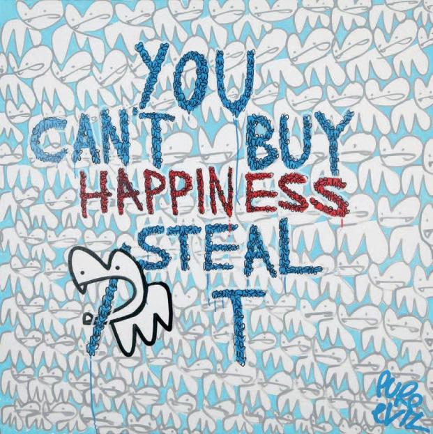 Pure Evil - You Can't Buy Happiness Steal It, 2014 (130 x 130 cm)