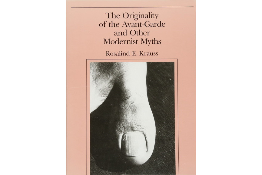 Rosalind Krauss - The Originality of the Avant-Garde